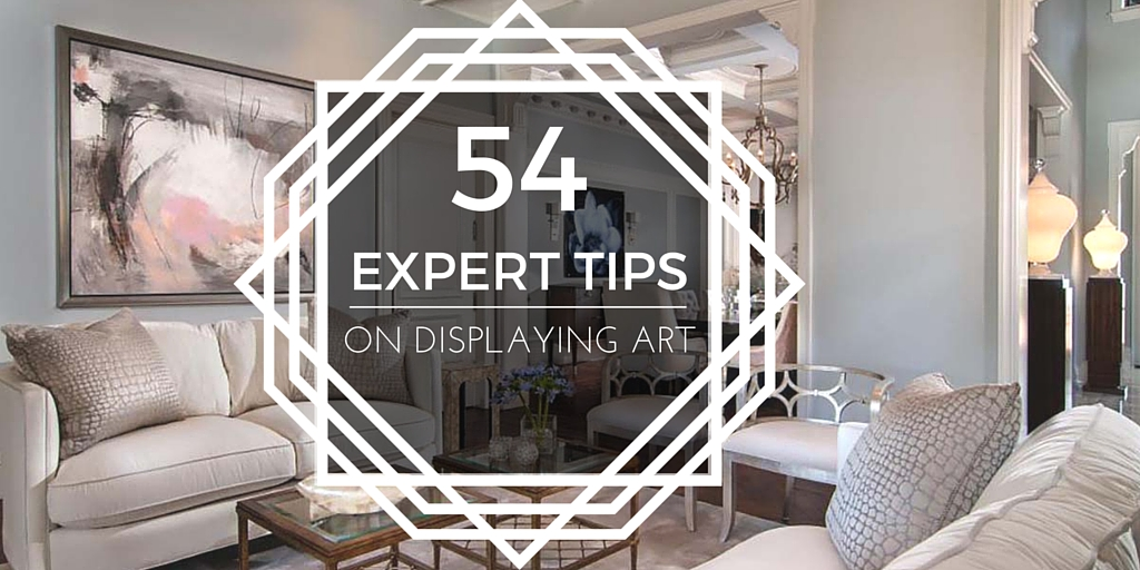 54 Experts Share Their Best Tip For Displaying Art In The